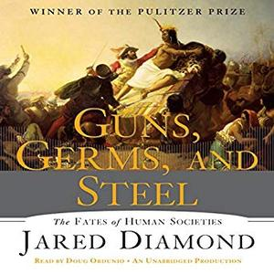 Guns, Germs and Steel: The Fate of Human Societies [Audiobook]