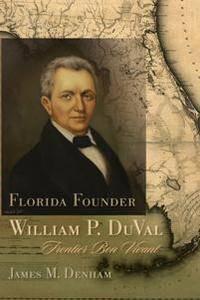 Florida Founder William P. DuVal : Frontier Bon Vivant
