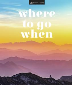 Where To Go When: Unforgettable Trips for Every Month (DK Eyewitness Travel Guide)