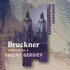 Münchner Philharmoniker & Valery Gergiev - Bruckner: Symphony No. 8 (Live) (2019) [Official Digital Download 24/96]