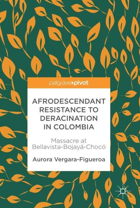 Afrodescendant Resistance to Deracination in Colombia: Massacre at Bellavista-Bojayá-Chocó