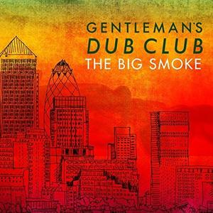 Gentleman's Dub Club - The Big Smoke (2015)