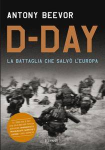 """Antony Beevor, """"D-Day: La battaglia che salvò l'Europa"""""""