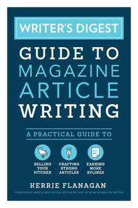 Writer's Digest Guide to Magazine Article Writing: A Practical Guide to Selling Your Pitches, Crafting Strong Articles