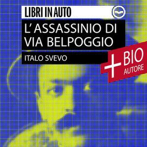«L'assassinio di Via Belpoggio + Biografia dell'autore» by Italo Svevo