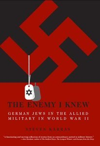The Enemy I Knew: German Jews in the Allied Military in World War II (repost)