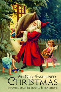 An Old-Fashioned Christmas: Favorite Yuletide Quotes and Traditions