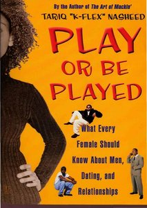 Play or Be Played: What Every Female Should Know About Men, Dating, and Relationships (Repost)