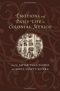 Emotions and Daily Life in Colonial Mexico (Diálogos Series)