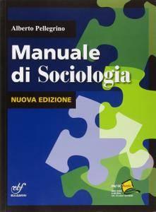 """Alberto Pellegrino, """"Manuale di sociologia"""""""