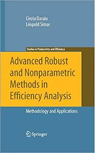 Advanced Robust and Nonparametric Methods in Efficiency Analysis: Methodology and Applications (Repost)