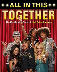 All in This Together: The Unofficial Story of ''High School Musical''
