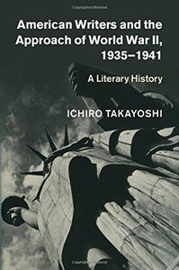 American Writers and the Approach of World War II, 1935-1941: A Literary History