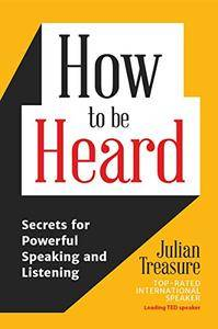 How to be Heard: Secrets for Powerful Speaking and Listening [Kindle Edition]