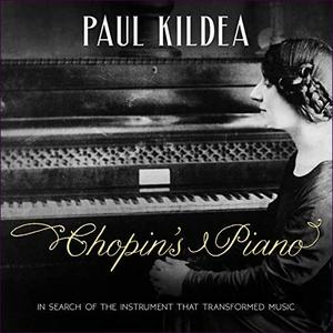 Chopin's Piano: In Search of the Instrument That Transformed Music [Audiobook]