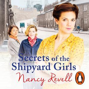 «Secrets of the Shipyard Girls» by Nancy Revell