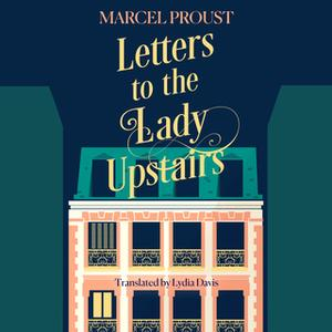 «Letters to the Lady Upstairs» by Marcel Proust