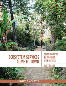 Ecosystem Services Come To Town: Greening Cities by Working with Nature