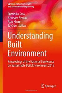Understanding Built Environment: Proceedings of the National Conference on Sustainable Built Environment 2015
