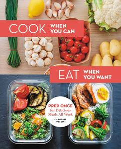 Cook When You Can, Eat When You Want: Prep Once for Delicious Meals All Week