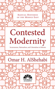 Contested Modernity : Sectarianism, Nationalism, and Colonialism in Bahrain