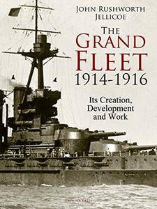 The Grand Fleet, 1914-1916: Its Creation, Development and Work