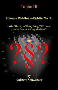 Science Riddles No. 7: Is the Theory of Everything THE most potent Patent Killing Machine?