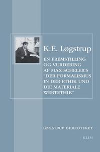 «En fremstilling og vurdering af Max Schelers 'Der Formalismus in der Ethik und die materiale Wertethik'» by K.E. Løgstr