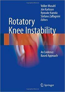 Volker Musahl and Jón Karlsson - Rotatory Knee Instability: An Evidence Based Approach [Repost]