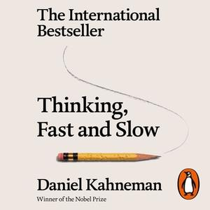 «Thinking, Fast and Slow» by Daniel Kahneman