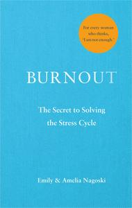 Burnout: The Secret to Solving the Stress Cycle