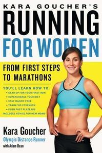«Kara Goucher's Running for Women: From First Steps to Marathons» by Kara Goucher
