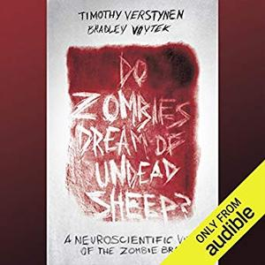Do Zombies Dream of Undead Sheep?: A Neuroscientific View of the Zombie Brain [Audiobook]