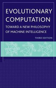 Evolutionary Computation: Toward a New Philosophy of Machine Intelligence, Third Edition (Repost)