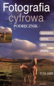 Tom Ang - Fotografia Cyfrowa Podręcznik