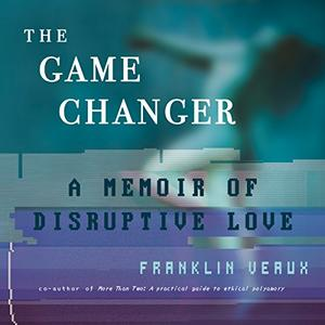 The Game Changer: A Memoir of Disruptive Love [Audiobook]