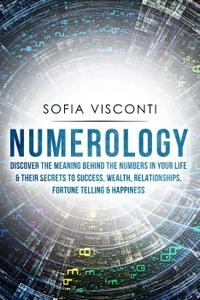 Numerology: Discover The Meaning Behind The Numbers in Your life