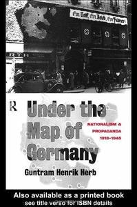 Under the Map of Germany: Nationalism and Propaganda 1918 - 1945