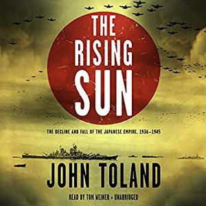 The Rising Sun: The Decline and Fall of the Japanese Empire, 1936-1945 [Audiobook]