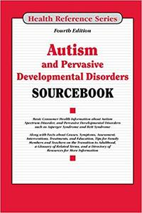 Autism and Pervasive Developmental Disorders Sourcebook, Fourth Edition