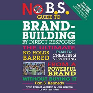 No B.S. Guide to Brand-Building by Direct Response [Audiobook]