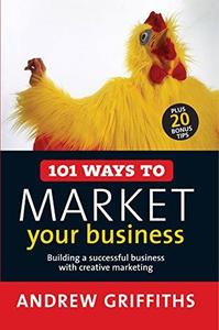 101 Ways to Market Your Business: Building a Successful Business with Creative Marketing (101 . . . Series)