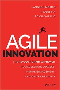 Agile Innovation: The Revolutionary Approach to Accelerate Success, Inspire Engagement, and Ignite Creativity (repost)