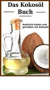 Das Kokosöl - Buch ( Das gesündeste Öl der Welt? )