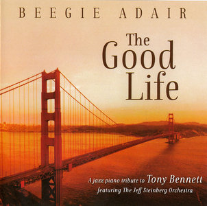 Beegie Adair - The Good Life: A Jazz Tribute to Tony Bennett (2014) featuring The Jeff Steinberg Orchestra [Re-Up]