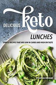 Delicious Keto Lunches Simple Recipes That Are Low in Carbs and High on Taste