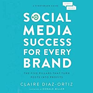 Social Media Success for Every Brand: The Five StoryBrand Pillars That Turn Posts into Profits [Audiobook]