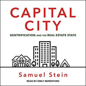 Capital City: Gentrification and the Real Estate State [Audiobook]