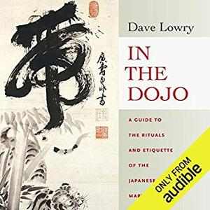 In the Dojo: A Guide to the Rituals and Etiquette of the Japanese Martial Arts [Audiobook]