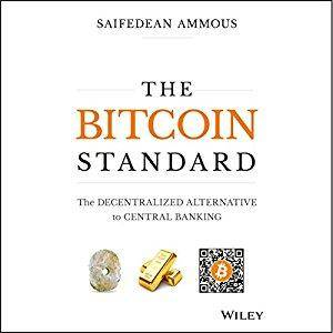 The Bitcoin Standard: The Decentralized Alternative to Central Banking [Audiobook]